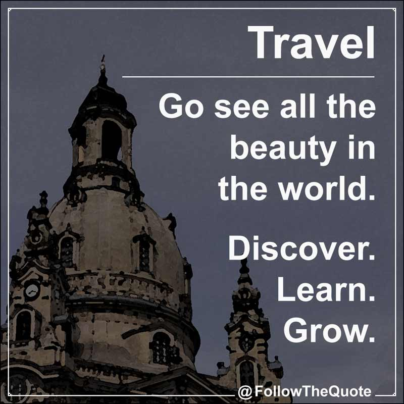 Slogan: Go see all the beauty in the world. Learn. Grow. Discover.