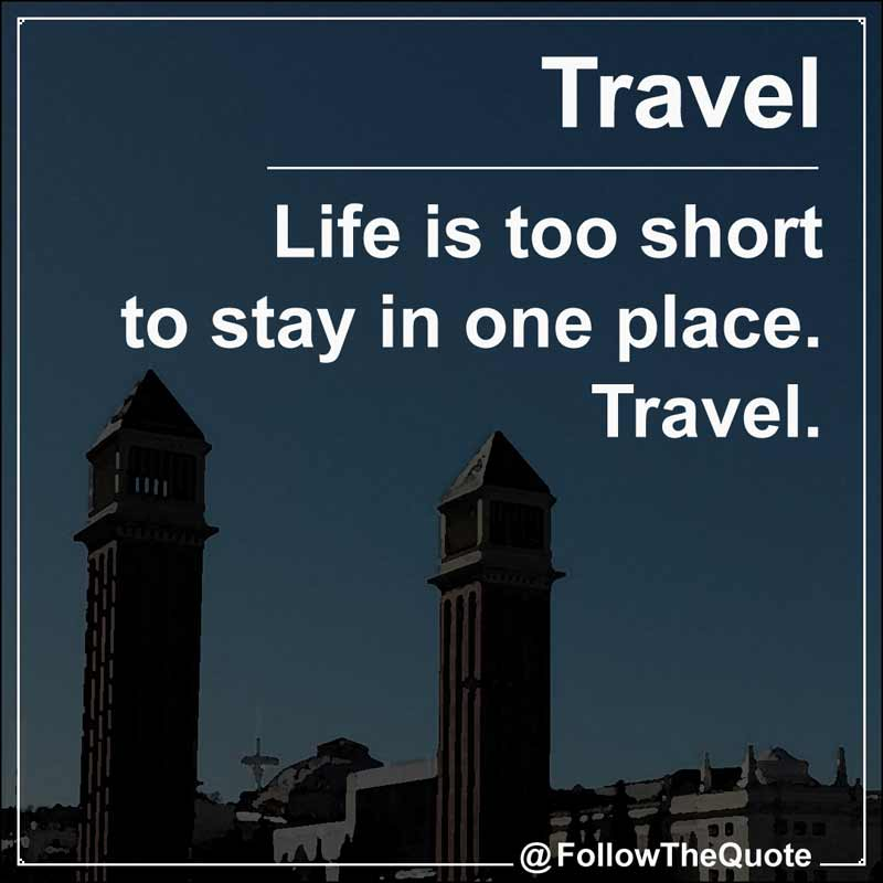 Slogan: Life is too short to stay in one place. Travel.