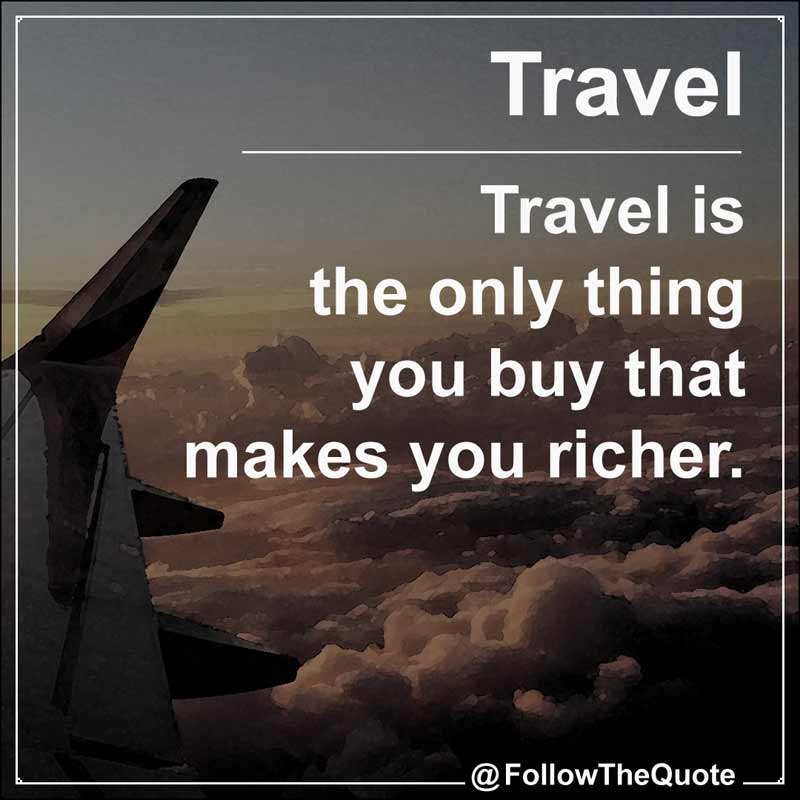Slogan: Travel is the only thing you buy that makes you richer.