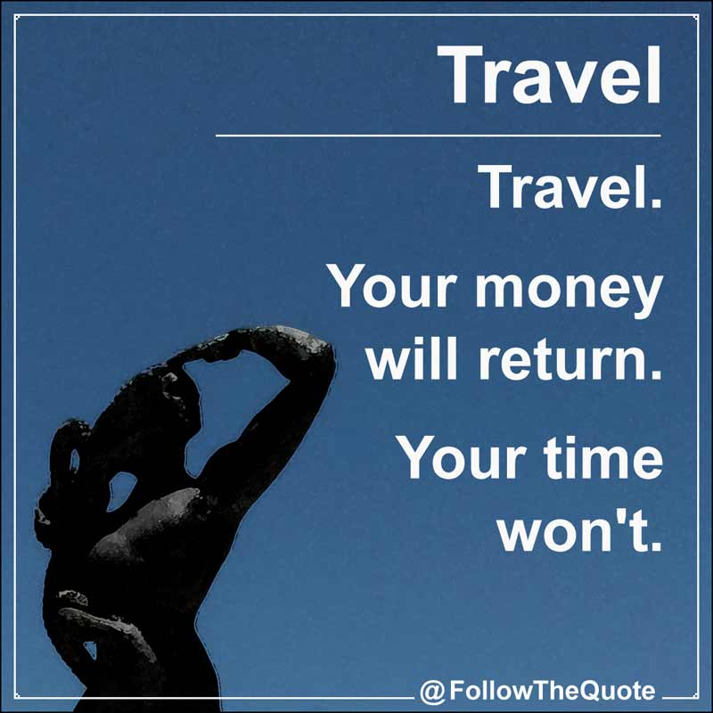 Slogan: Travel. Your money will return. Your time won't.