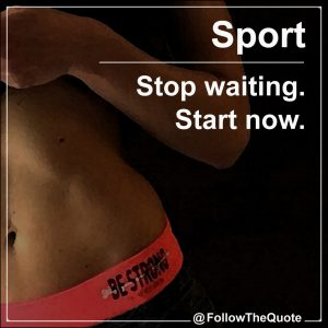 Stop waiting. Start now.