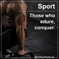 Those who edure , conquer.
