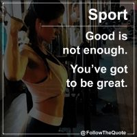 Good is not enough. You've got to be great.