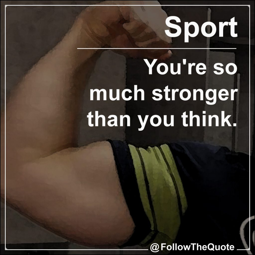 You're so much stronger than you think.