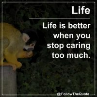 Life is better when you stop caring too much.