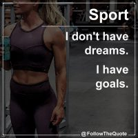 I don't have dreams. I have goals.