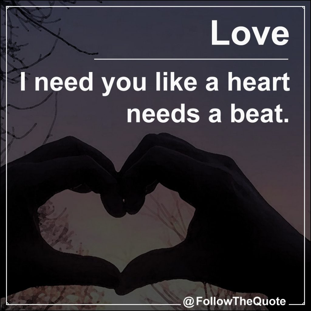 I Need You Like A Heart Needs A Beat Followthequotecom