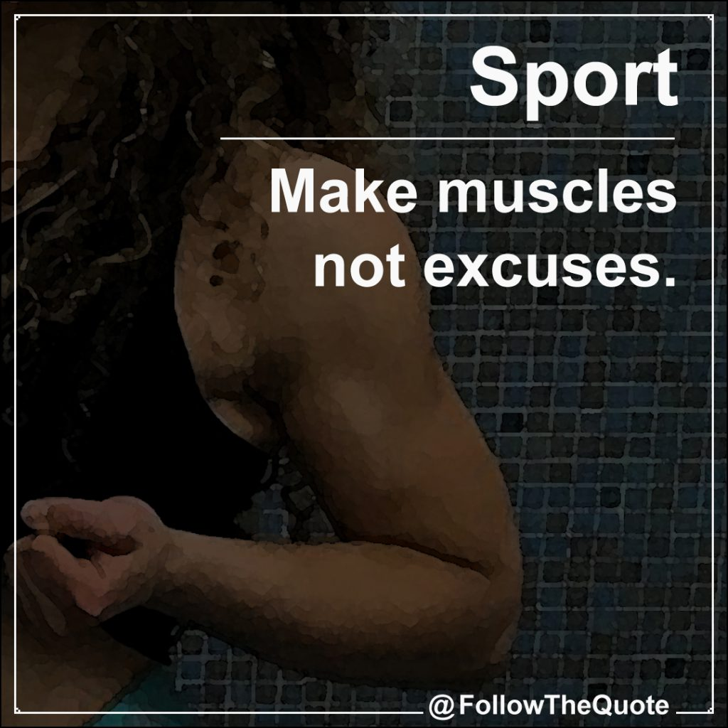 Make muscles not excuses.