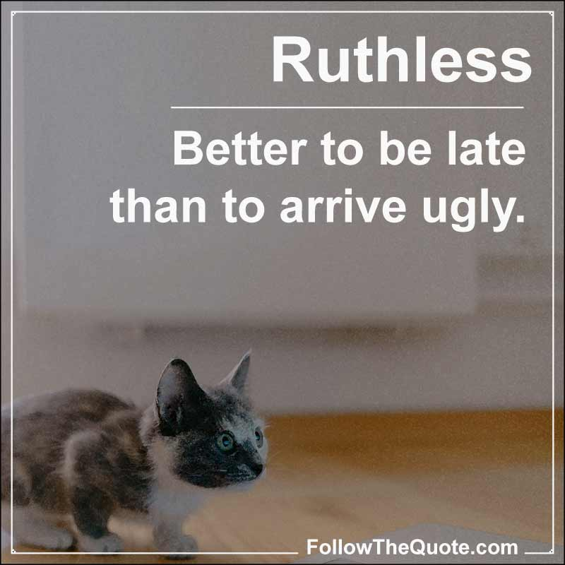 Slogan: Better to be late than to arrive ugly.