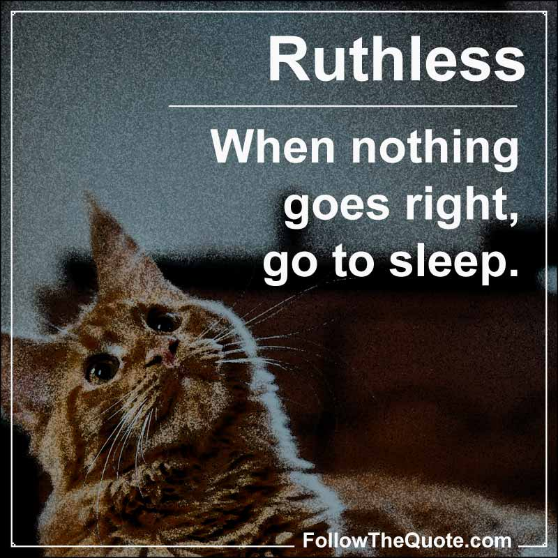 Slogan: When nothing goes right, go to sleep.