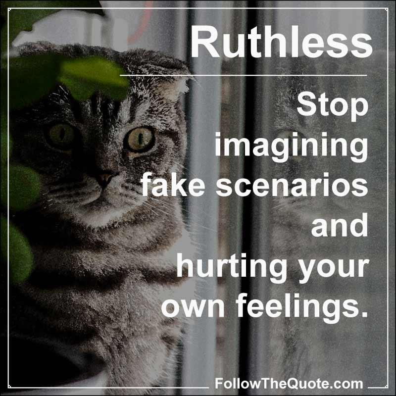 Slogan: Stop imagining fake scenarios and hurting your own feelings.