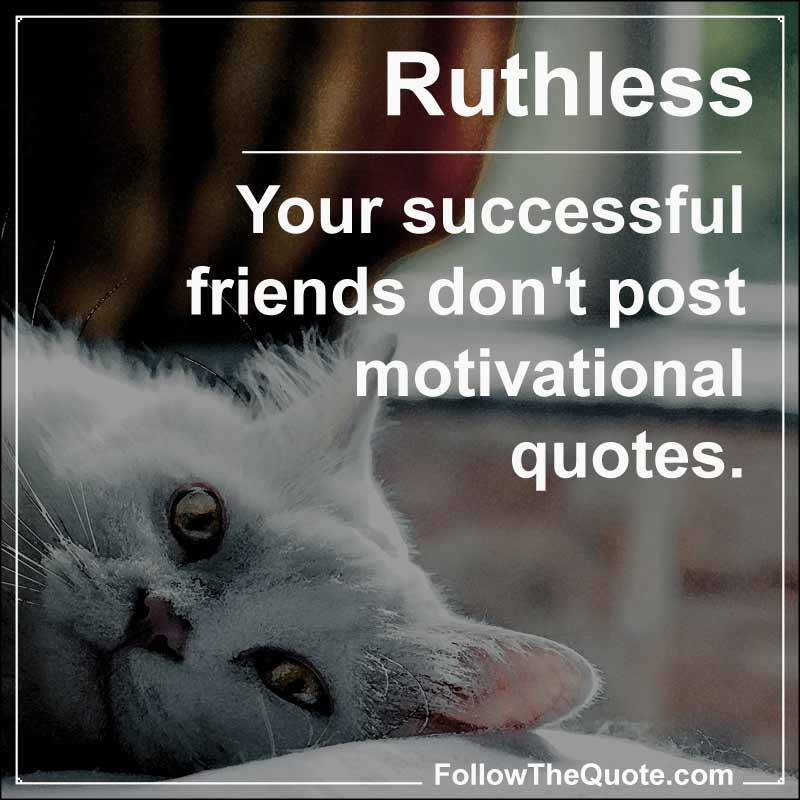 Quotepic 001 in the category Ruthless Quotes.