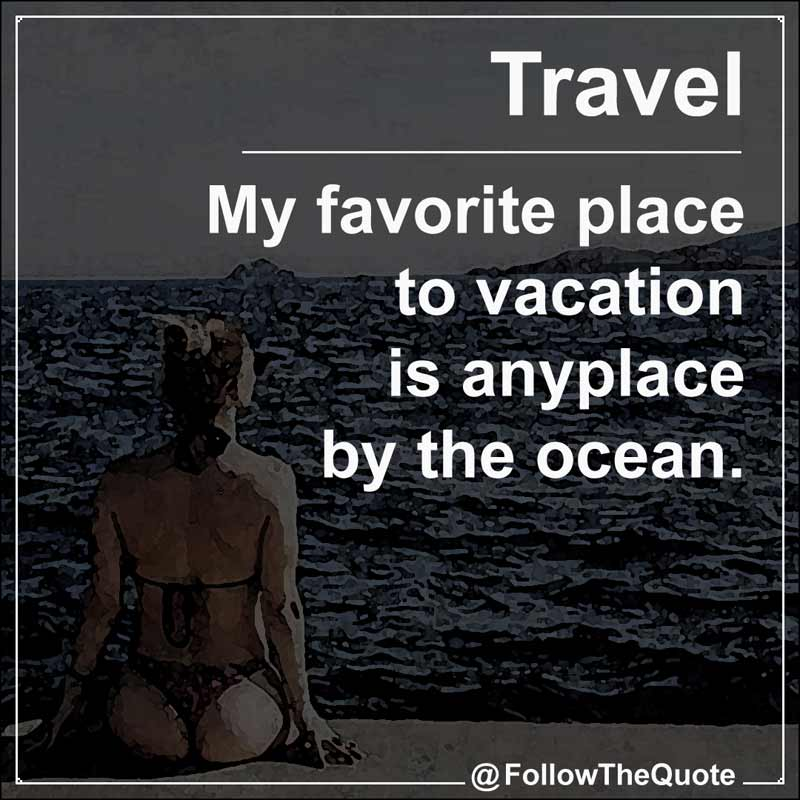 Slogan: My favorite place to vacation is anyplace by the ocean.