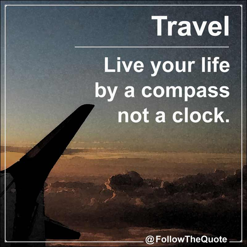 Slogan: Live your life by a compass not a clock.