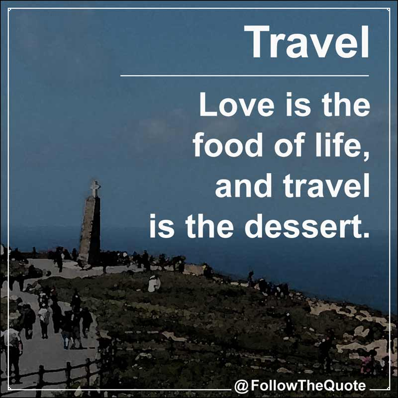 Slogan: Love is the food of life, and travel is the dessert.