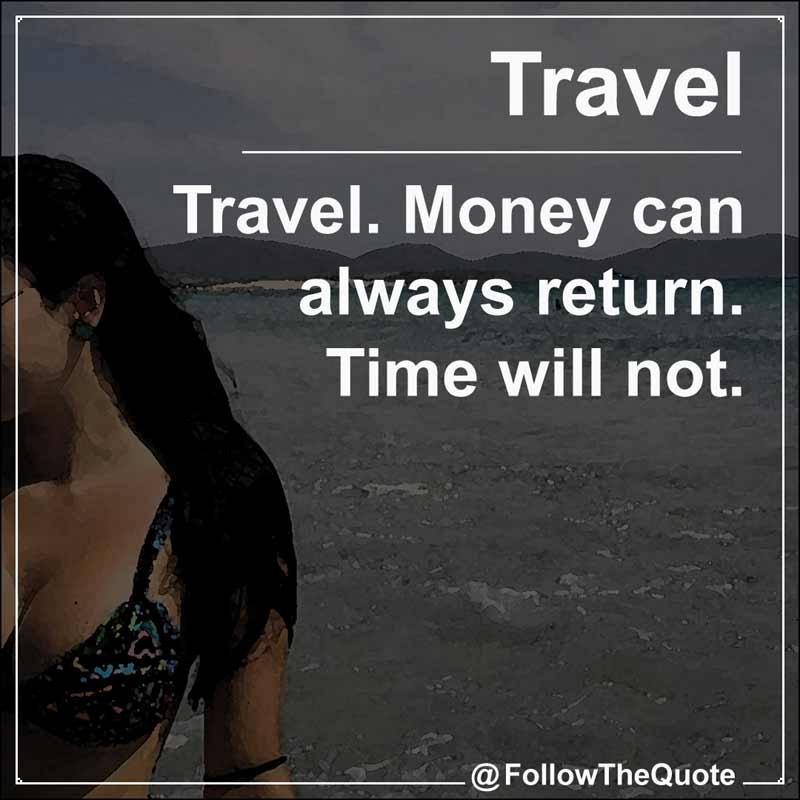 Slogan: Travel. Money can always return. Time will not.