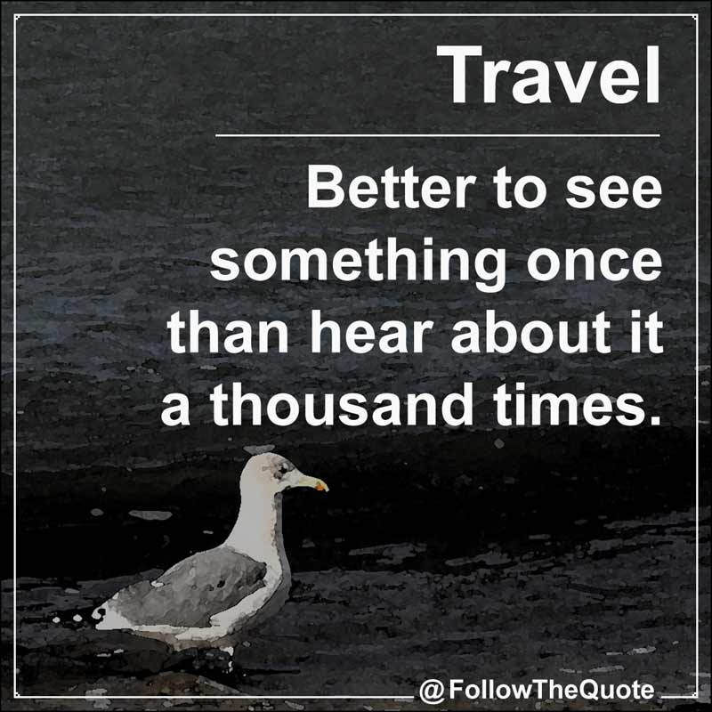 Slogan: Better to see something once than hear about it a thousand times.
