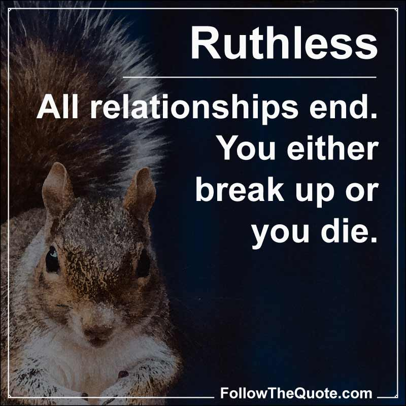 Slogan: All relationships end. You either break up or you die.