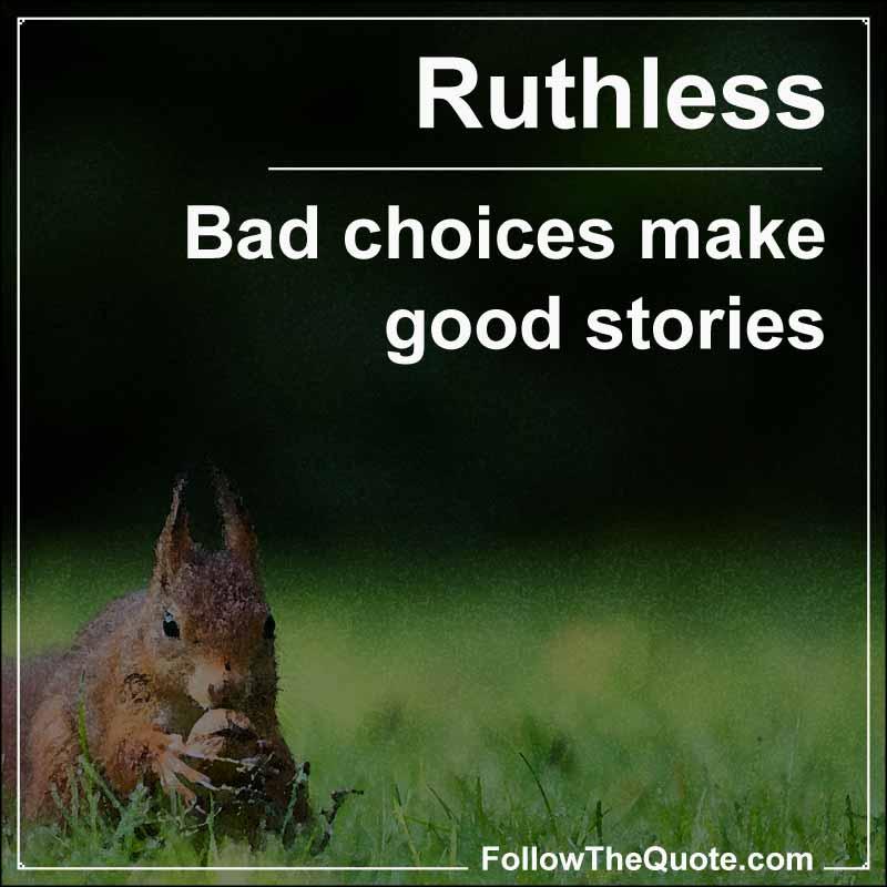 Slogan: Bad choices make good stories.