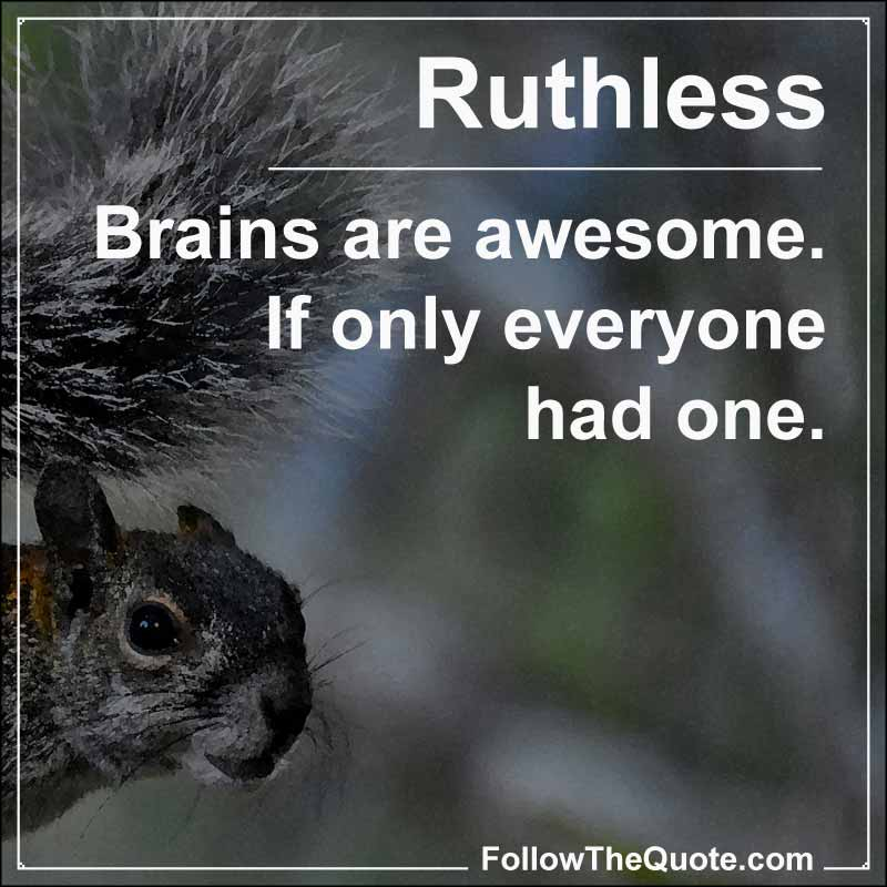 Slogan: Brains are awesome. If only everyone had one.