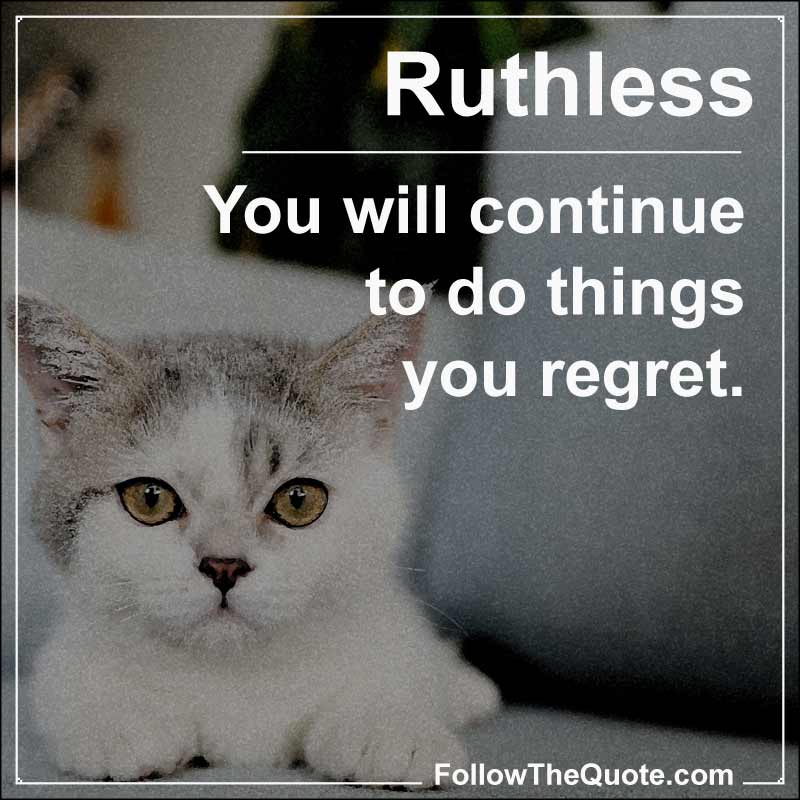 Slogan: You will continue to do things you regret.