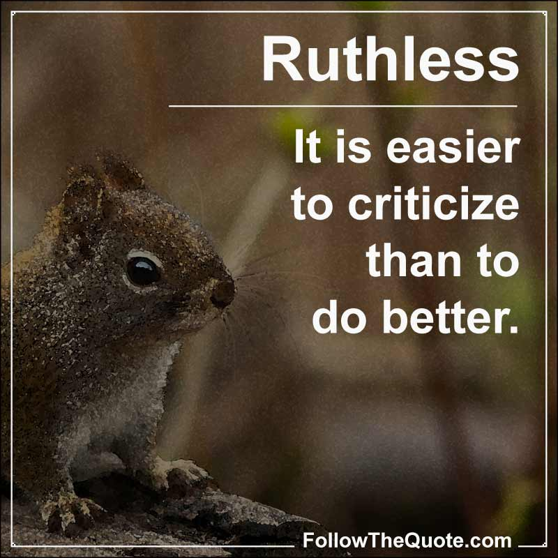 Slogan: It is easier to criticize than to do better.
