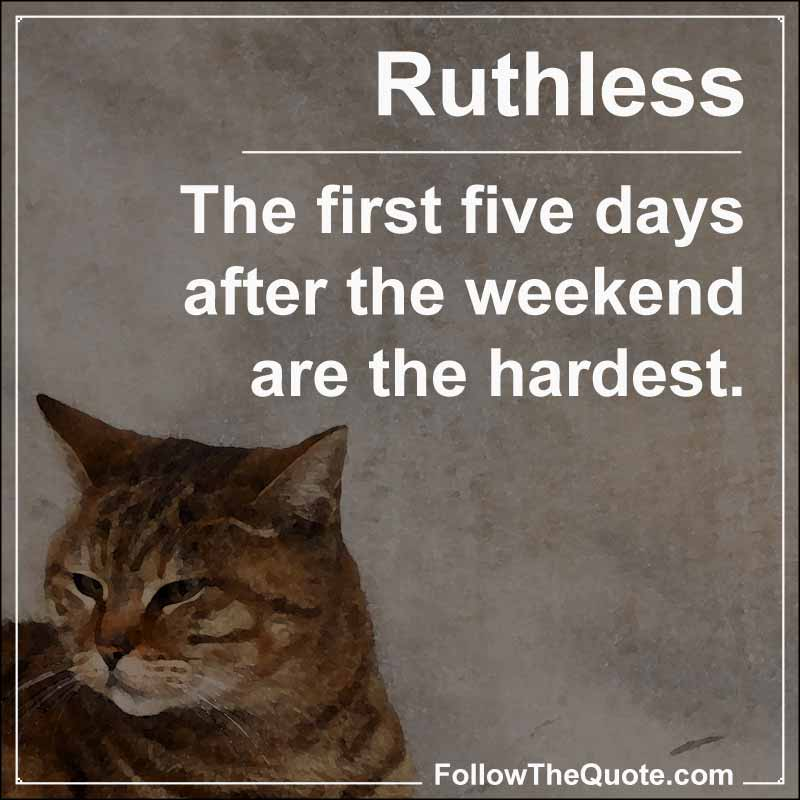 Slogan: The first five days after the weekend are the hardest.