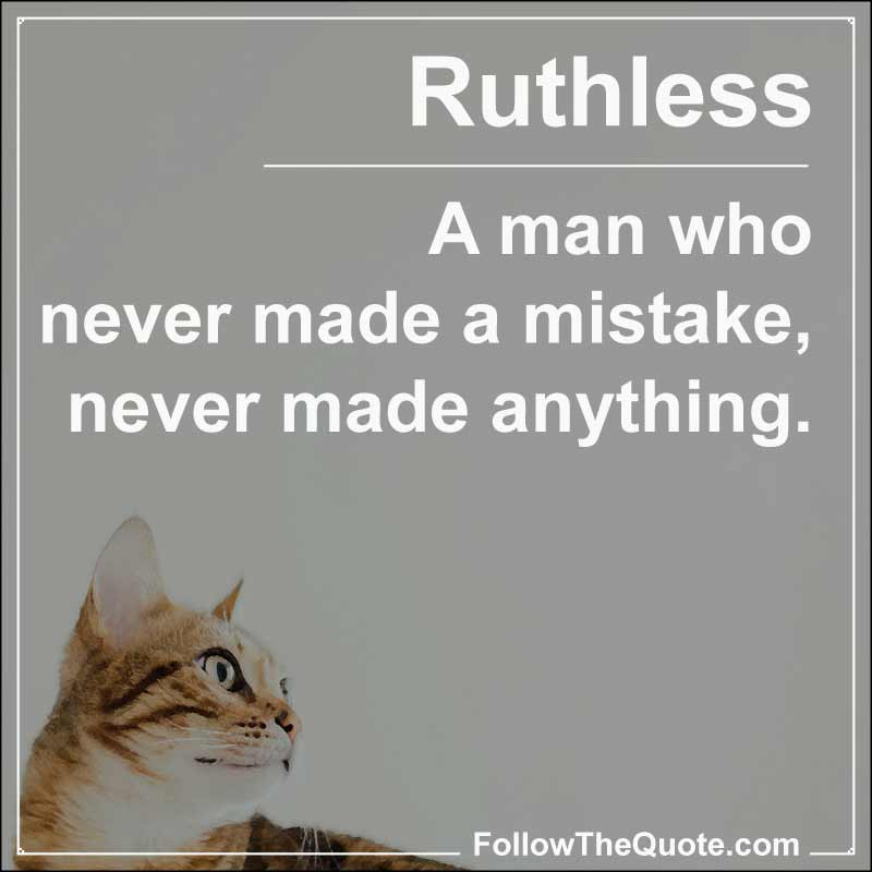 Slogan: A man who never made a mistake, never made anything.