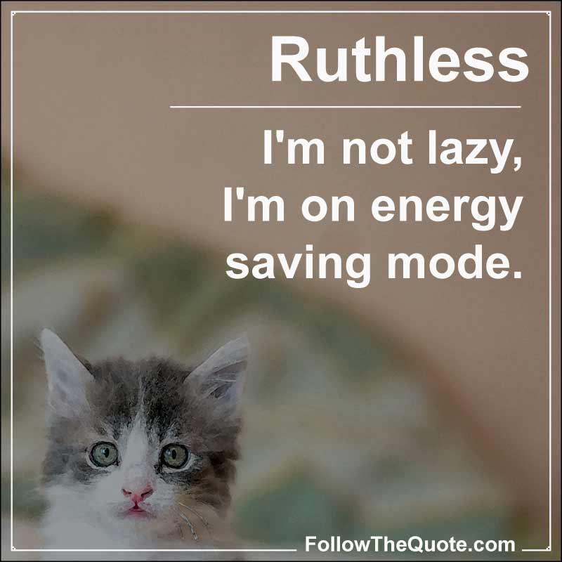 Slogan: I'm not lazy, I'm on energy saving mode.