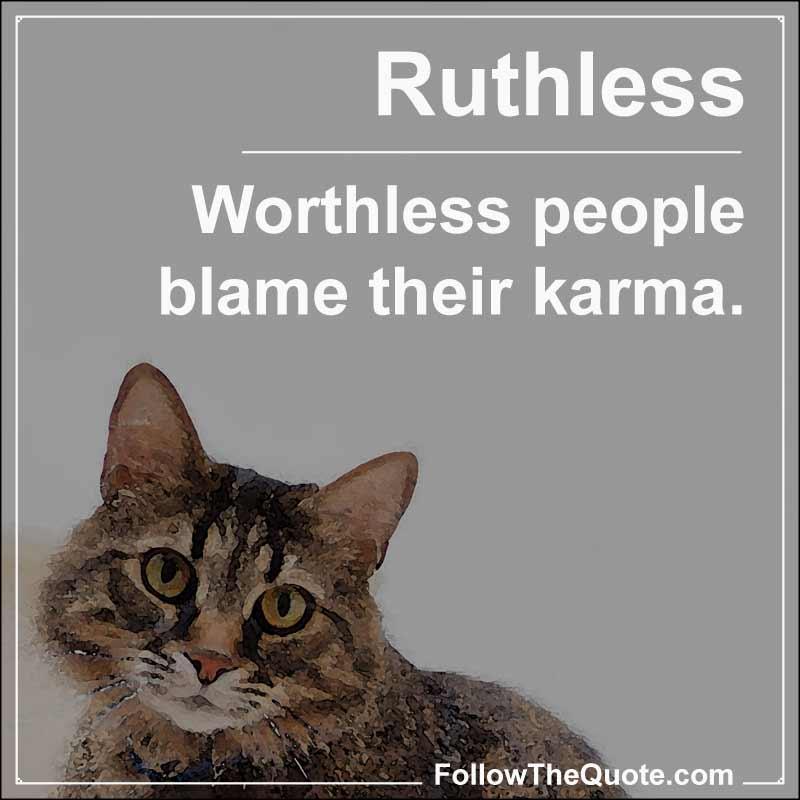 Slogan: Worthless people blame their karma.