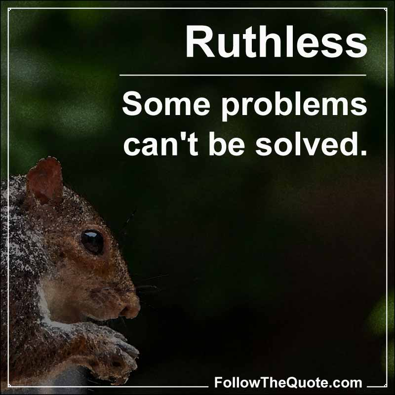 Slogan: Some problems can't be solved.