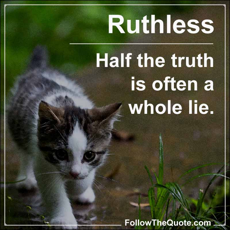 Slogan: Half the truth is often a whole lie.