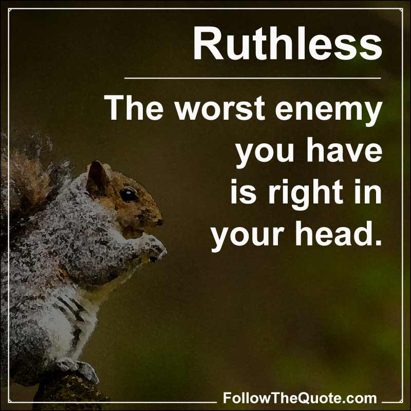 Slogan: The worst enemy you have is right in your head.